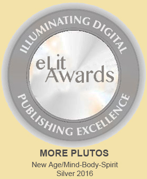 eLit Award, Silver badge, for book MORE PLUTOS, New Age/Mind-Body-Spirit category